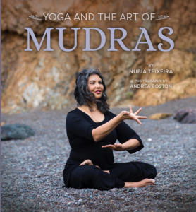 Yoga and the Art of Mudras, the new book by yoga teacher Nubia Teixeira, who will lead the workshop and book launch party Yoga + the Art of Mudras on June 2 at YogaWorks Larkspur in Marin County.